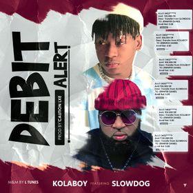 Kolaboy - Debit Alert ft Slowdog