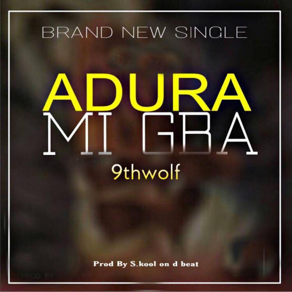 9thwolf - Adura Mi Gba MP3 Download