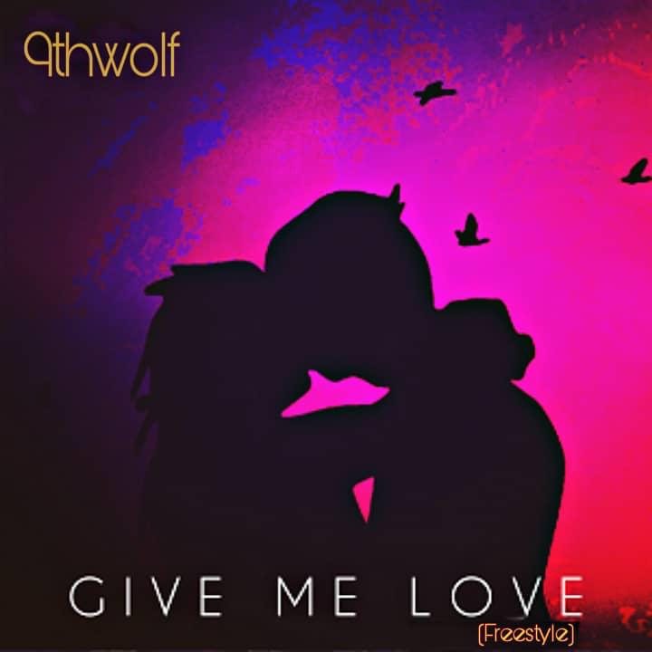 9thwolf - Give Me Love (Freestyle)