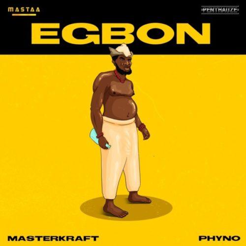 MasterKraft - Egbon ft Phyno