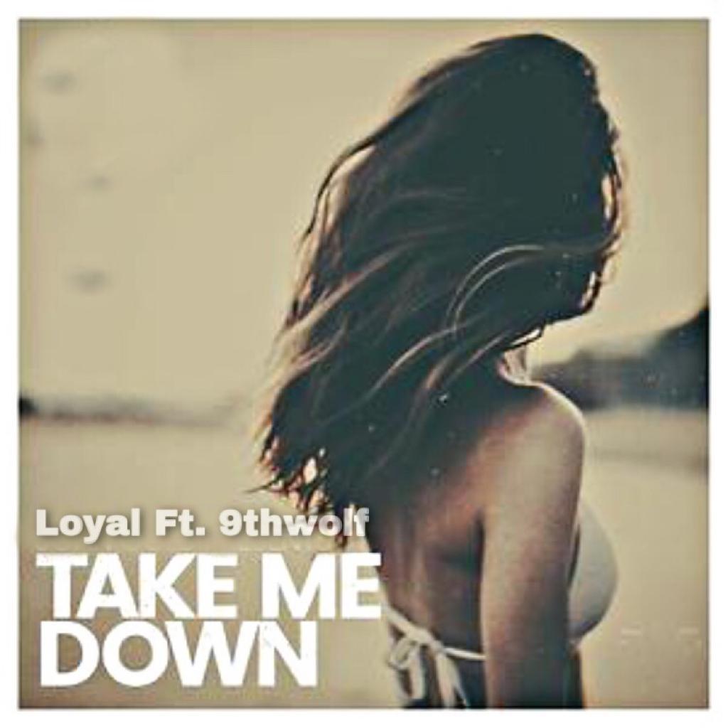 Loyal - Take me down ft 9thwolf