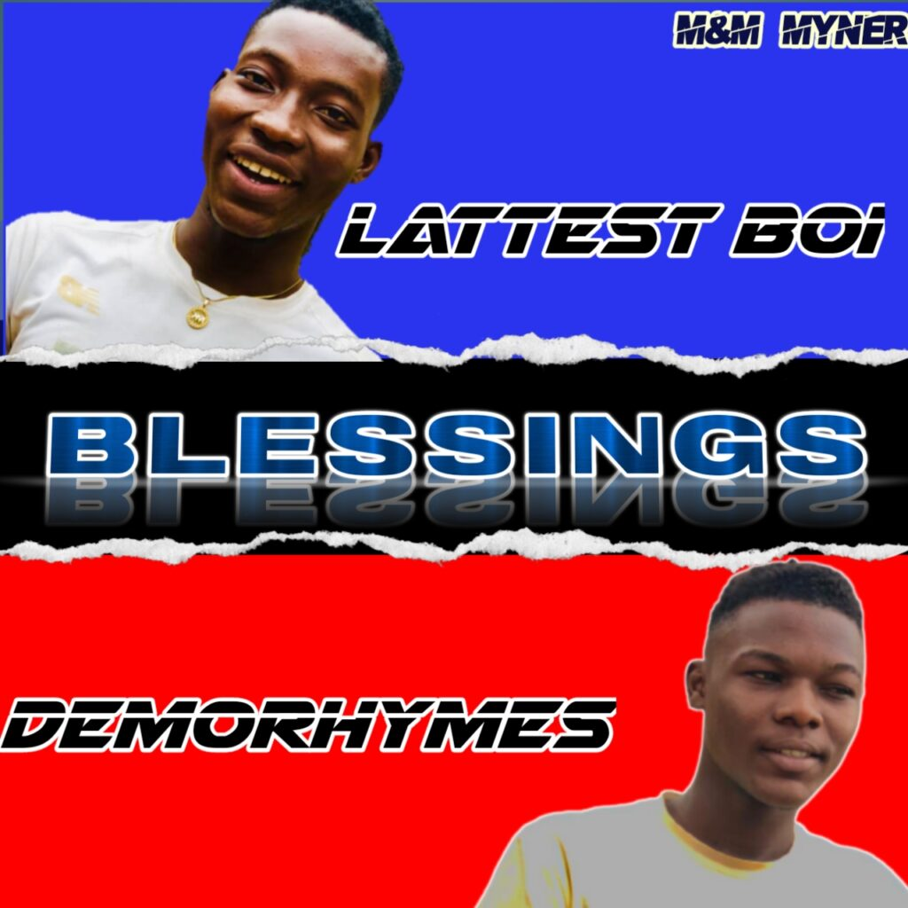 Latest Boy ft Demorhymes - Blessings MP3 Download
