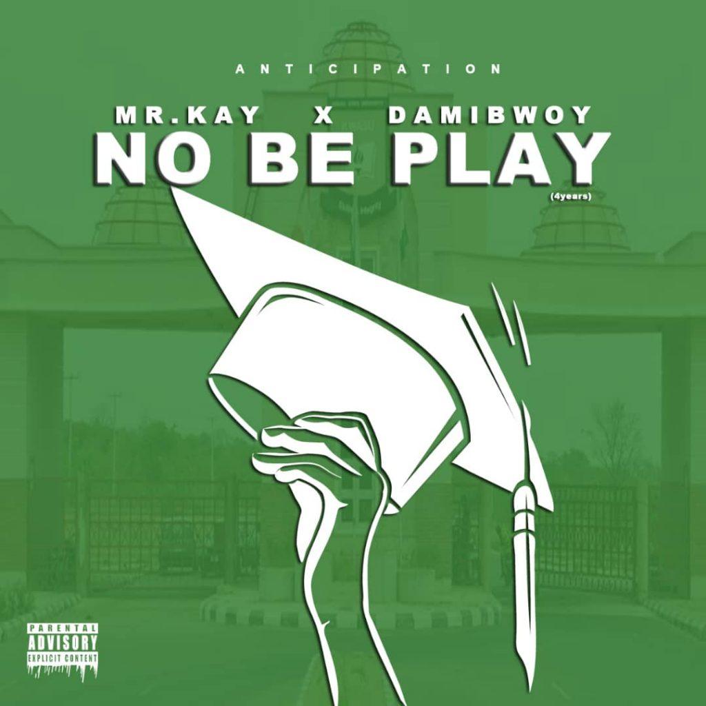 Mr Kay & Damibwoy - No Be Play MP3 Download