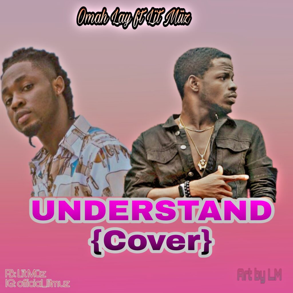Lït Müz ft Omah Lay - Understand (Cover) MP3 Download